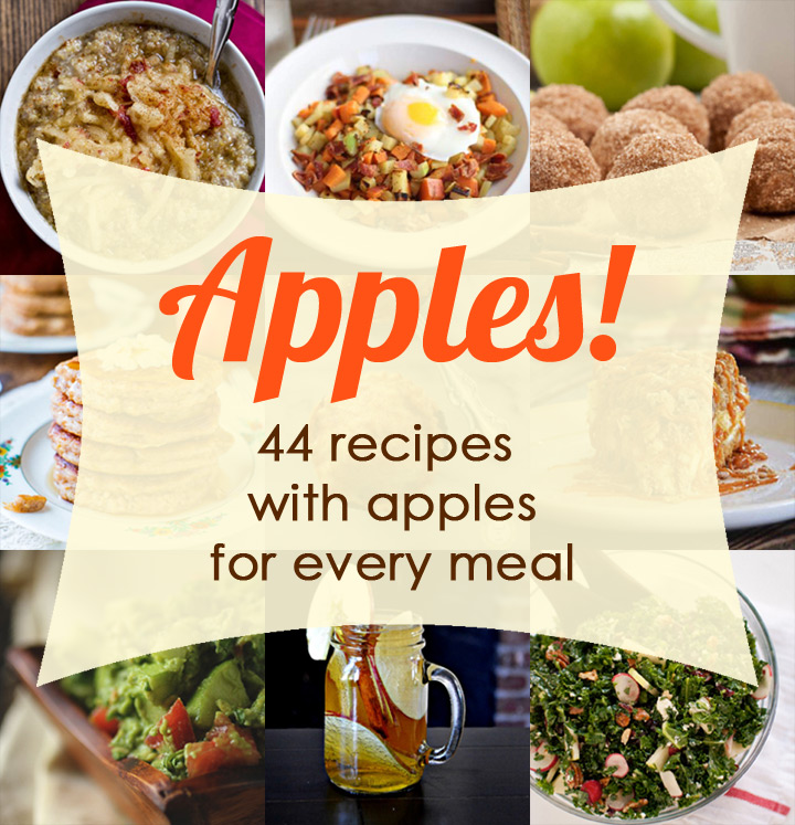 44 Apple Recipes for every meal from breakfast to dessert and even drinks