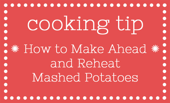 How to Make Ahead and Reheat Mashed Potatoes