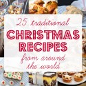 25+ Traditional Christmas Recipes from Around the World