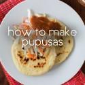 How to Make Authentic El Salvadoran Pupusas