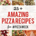 25+ Amazing Pizza Recipes for #PizzaWeek