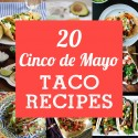 20 Delicious Taco Recipes for Cinco De Mayo - vegetarian, chicken, seafood, and beef options!