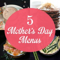 5 Mother's Day Menus with Recipes for Chocolate Lovers, Farmers Market Shoppers, Moms on the Go, and More!