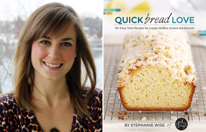Interview with Cookbook Author Stephanie Wise of Quick Bread Love