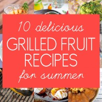 10 Delicious Recipes Using Grilled Fruit - you can grill pretty much anything including peaches, pineapple, watermelon, plums, and even bananas!