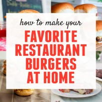 How to Make Your Favorite Restaurant Burgers at Home