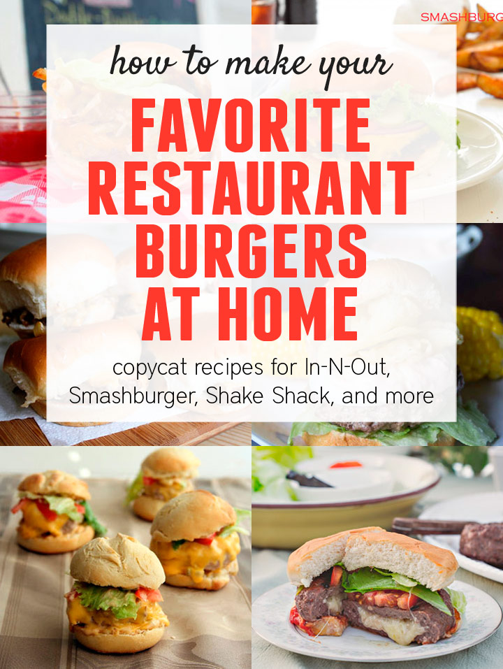 How to Make Your Favorite Restaurant Burgers at Home - copycat recipes for In-N-Out, Smashburger, Shack Shack, and more! #burgerweek