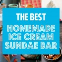 How To: The Best Homemade Ice Cream Sundae Bar