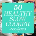 50 Healthy Slow Cooker Recipes from Breakfast to Dinner