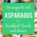 13 Ways to Eat Asparagus for Breakfast, Lunch, & Dinner