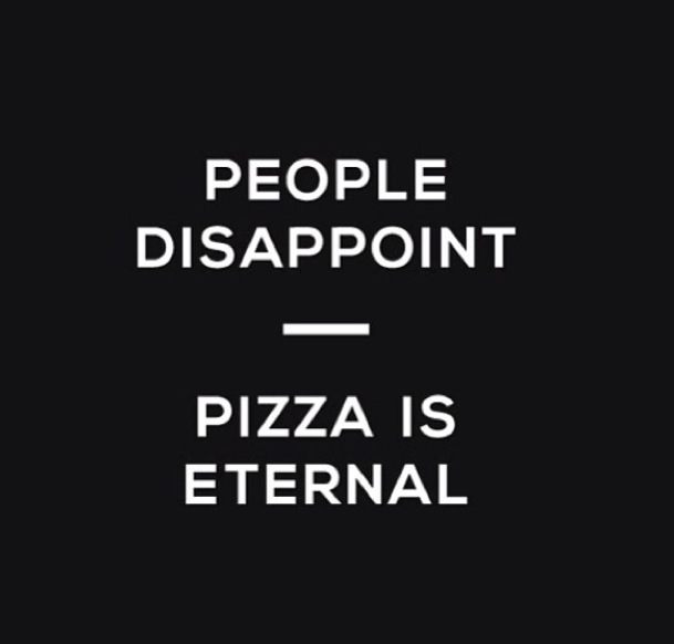 People Disappoint, Pizza is Eternal